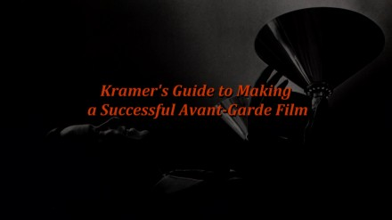 Kramer's Guide to Making a Successful Avant-Garde Film